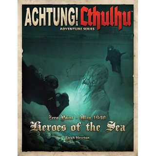 Achtung! Cthulhu - Zero Point - May 1940 - Heroes of the Sea